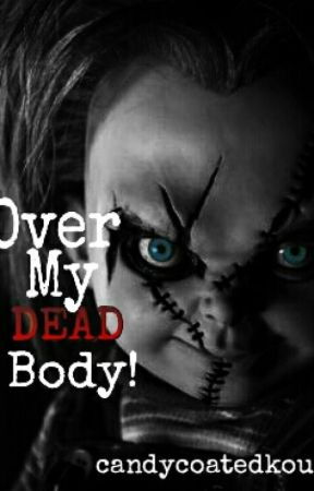 Over My Dead Body! (Chucky Fanfic) by candycoatedkouhai