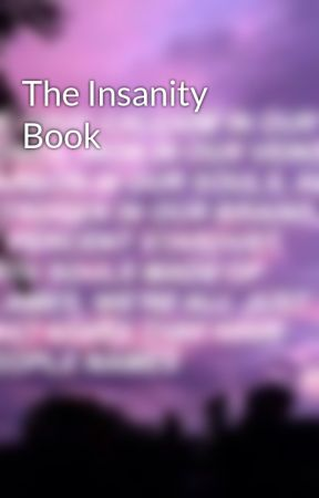 The Insanity Book by latenightthinker