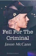 Fell For The Criminal : Sequel to Don't Fall For The Criminal JM by MccannsBelieber