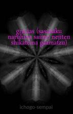 gracias (sasusaku naruhina saiino nejiten shikatema gaamatzu) by ichogo-sempai