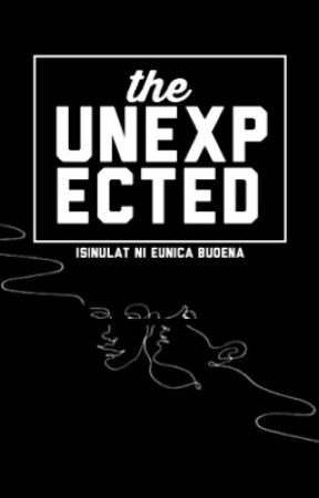 The Unexpected (COMPLETED) by eunicabuoena