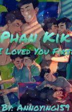 "Phan Kik   ""I Loved You First"" by Annoying159"
