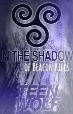 ~In the shadow of Beacon Hills ~♥   |  Teen Wolf FF by MrsDunbarKochanie