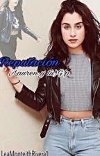 Reputación (Lauren y tu)G!p by LeaMonteithRivera1