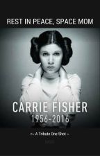 RIP Carrie Fisher (A One Shot Tribute) by MrsSenatorSkywalker