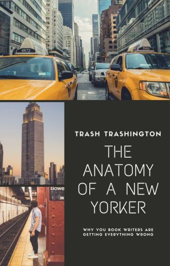 The Anatomy Of A New Yorker - Trash Trashington - Wattpad