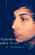"""""""If you say, Goodbye to me.."""" *Frank Iero* by NotInTheList"""