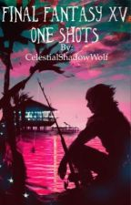 Final Fantasy XV One Shots by CelestialShadowWolf