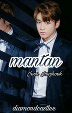 MANTAN ✖ Jeon Jungkook [ COMPLETED ] by diamondcastlee
