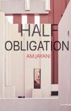 HALF OBLIGATION by amjayani