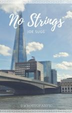 No Strings || Joe Sugg by wroetofanfic