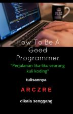 "How To Be A ""Good"" Programmer? by arczre"