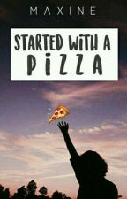 Started with a Pizza by tatteredhearts