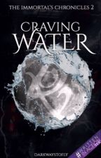 CRAVING WATER [The immortal's chronicles•2]  by darkwaystofly