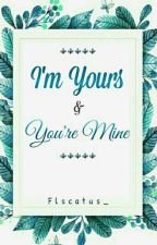 I'm Yours & You're Mine by Flscatus_