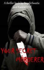Your Secret Murderer [COMPLETE] ✔ by AngelicSweetie