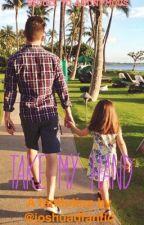 Take My Hand (on hiatus) by JoshuaDFanfic