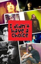 I didnt have a choice (Kellic) by Danskindainteresting