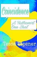 Coincidence - A Textrovert/TCPS One Shot by LizardQueenDean