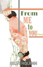 """From Me To You """"I LOVE YOU"""" [COMPLETED] by fidiaaa"""