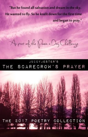 The Scarecrow's Prayer by JuicyJester