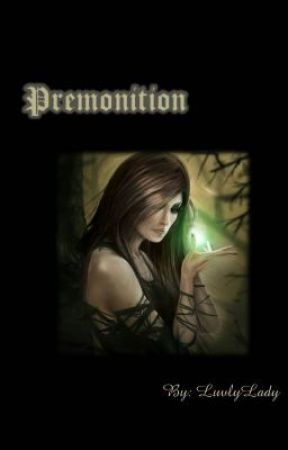 Premonitions by LuvlyLady1018