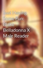 Just Having Some Fun: Blake Belladonna X Male Reader by UndesiredLeftovers