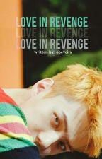 love in revenge 복수에 대한 사랑  || osh by -deadbody