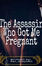 The Assasin Who Got Me Pregnant by rei_suzyukii