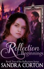 Reflections Beginning (Book 2) Now published so sample only by SandraCorton