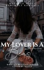 My Lover is a BEAST | ✔️ #Wattys2017 by LiyanaRikers