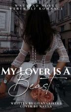 my lover is a BEAST ✔️ by LiyanaRikers