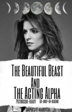 The Beautiful Beast and the Acting Alpha by picturesque-beauty