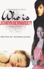 Who is Kathryn Bernardo?! ( A KathNiel Short Story ) by KathNielLover