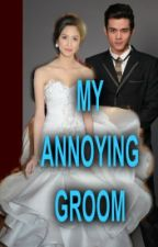 My Annoying Groom by RosechicksAtilloPint