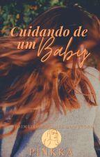 Cuidando de um baby {CONCLUÍDA✅} by Pinkka