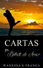 CARTAS, ps bilhete de Amor - Wanessa S. França by Wanessa_sf