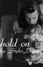 Hold on. H.S by _Styles_Dream_