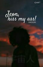 Jeon, kiss my ass! || Vkook by xBlacky_
