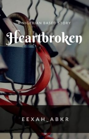 Heart Broken(Unedited) by Eexah_Abkr