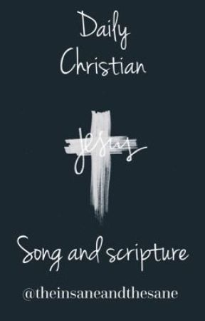 Daily Christian Song and Scripture  by theinsaneandthesane
