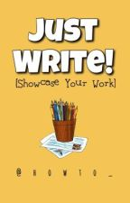 Just Write! [Showcase Your Work] by howto_