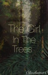 The Girl In The Trees  by olivebutterOMG