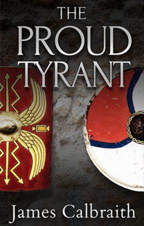 The Proud Tyrant, a Dark Ages Novel by JamesCalbraith