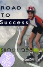 Road To Success(Completed) by shachiseth