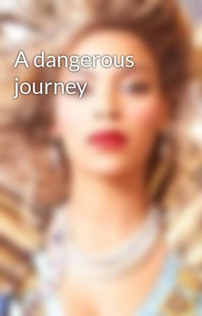 A dangerous journey by Piperbesley
