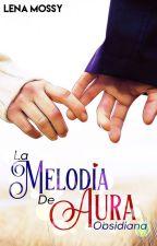 La Melodía de Aura 2 - Obsidiana [Completa] by LenaMossy