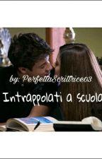 Intrappolati a scuola by PerfettaScrittrice03