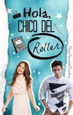 Hola, chico del Roller. by BestFriendsReaders