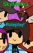 SkyMedia Roleplay!  by Lazy_Lexi345